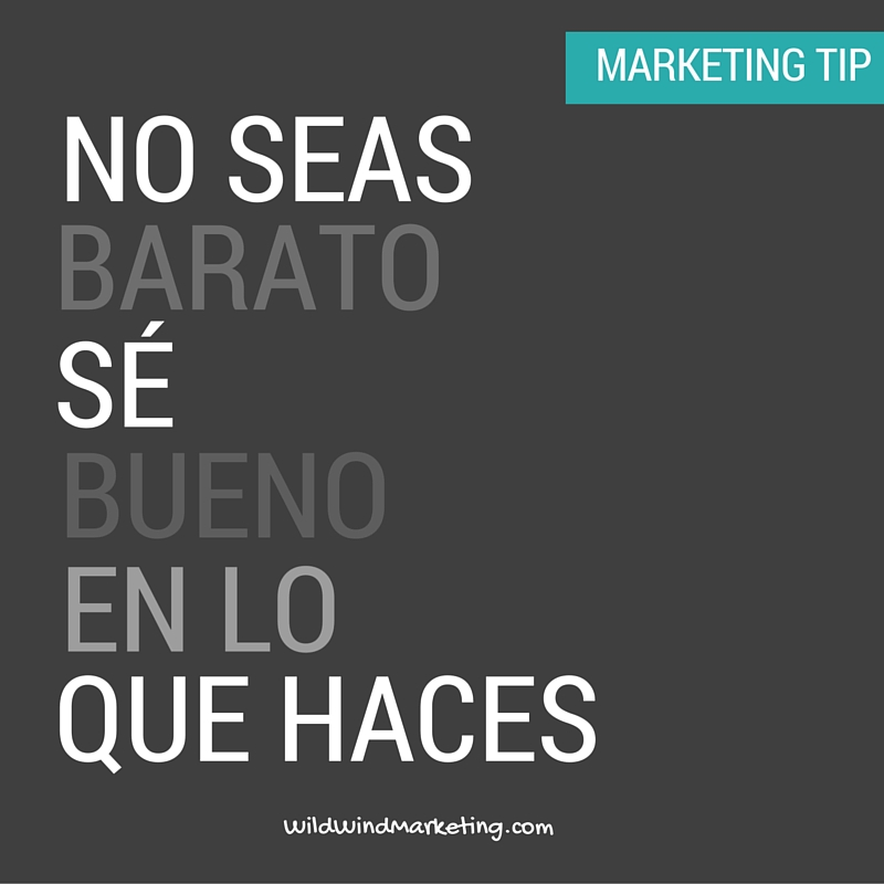 Marketing Tip No seas barato sé bueno en lo que haces